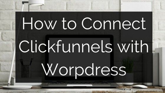 how to connect clickfunnels with worpdress_header